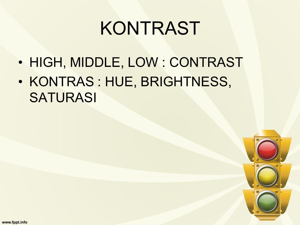 KONTRAST HIGH, MIDDLE, LOW : CONTRAST KONTRAS : HUE, BRIGHTNESS, SATURASI