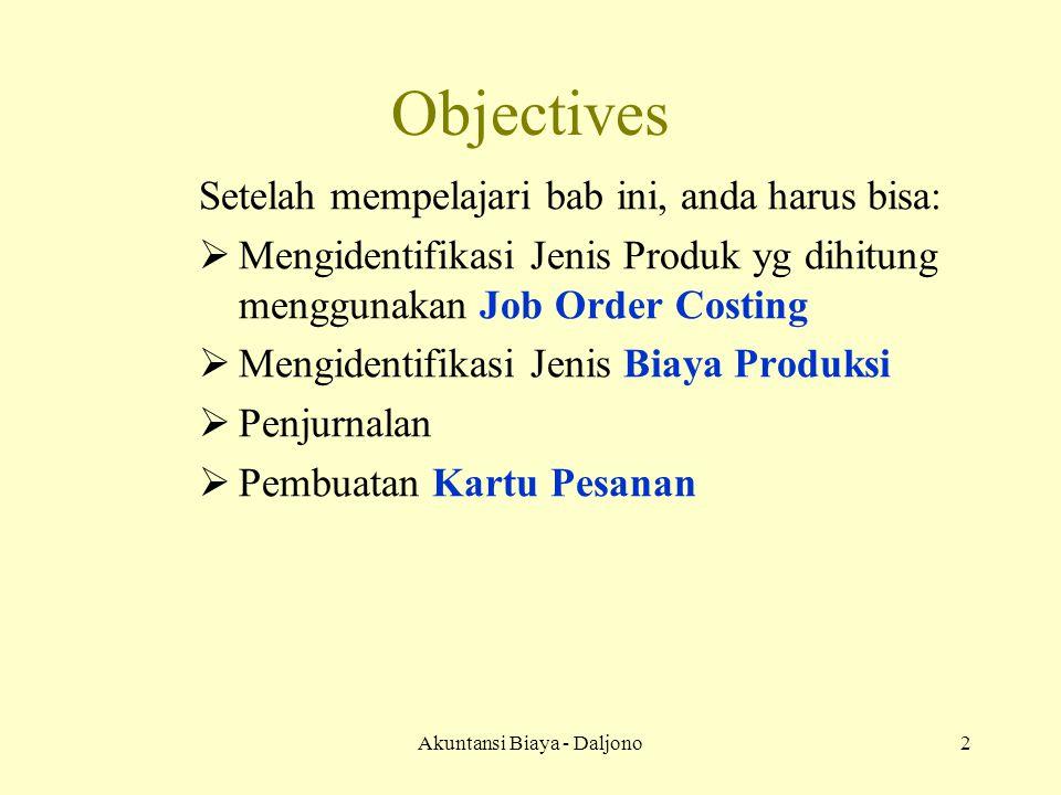 Akuntansi Biaya - Daljono2 Objectives Setelah mempelajari bab ini, anda harus bisa: MM engidentifikasi Jenis Produk yg dihitung menggunakan Job Orde