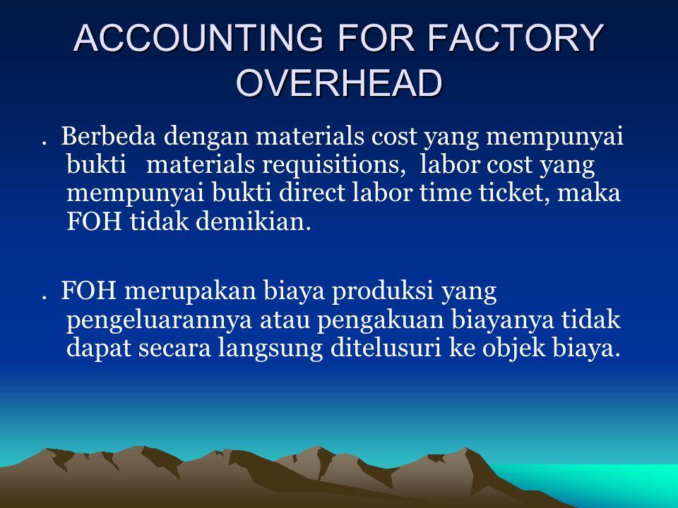 ACCOUNTING FOR FACTORY OVERHEAD. Berbeda dengan materials cost yang mempunyai bukti materials requisitions, labor cost yang mempunyai bukti direct lab