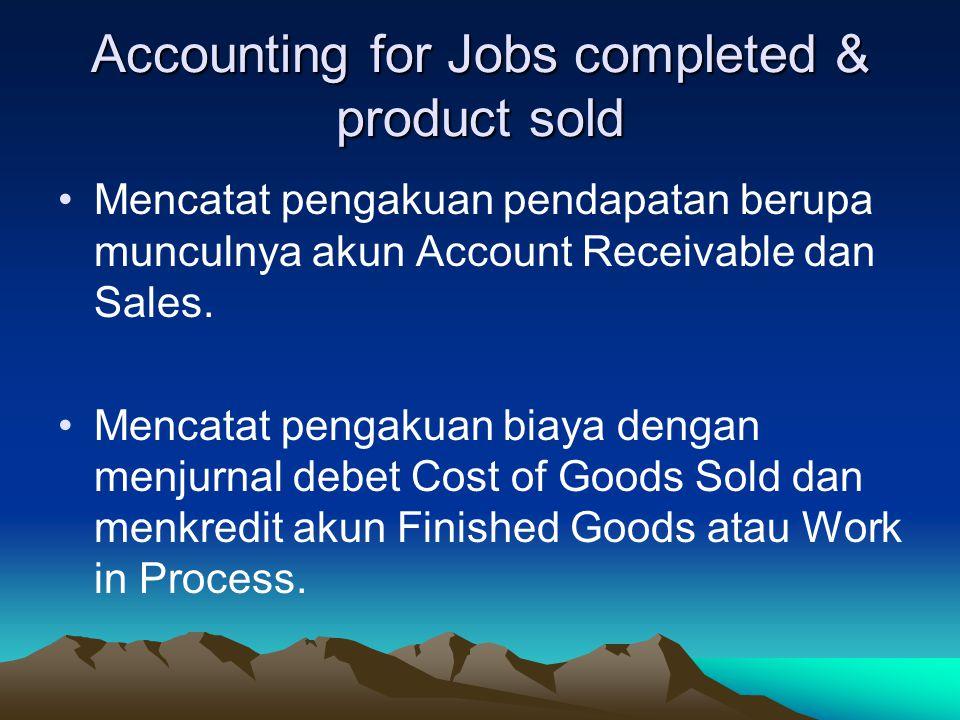 Accounting for Jobs completed & product sold Mencatat pengakuan pendapatan berupa munculnya akun Account Receivable dan Sales. Mencatat pengakuan biay