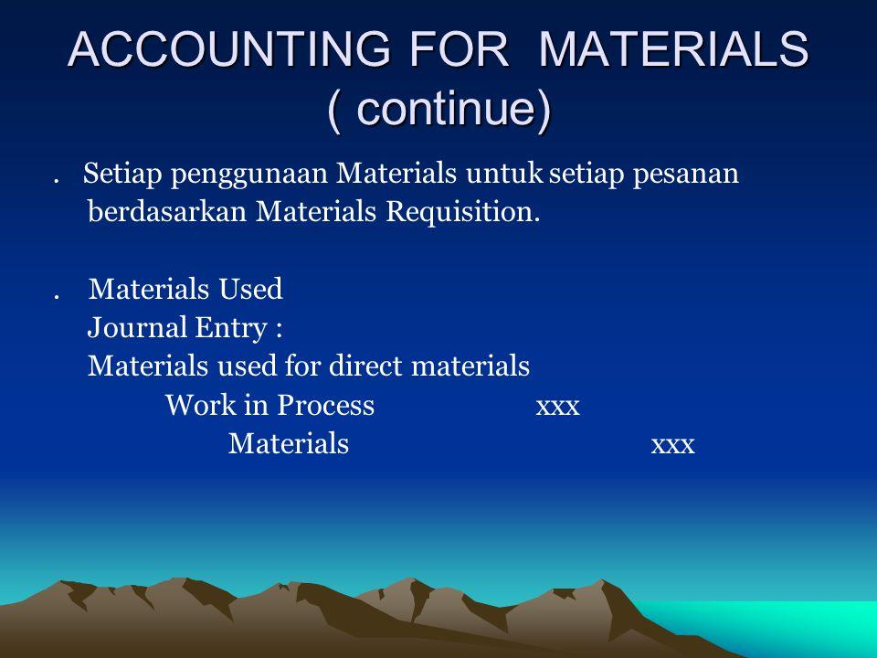 ACCOUNTING FOR MATERIALS ( continue). Setiap penggunaan Materials untuk setiap pesanan berdasarkan Materials Requisition.. Materials Used Journal Entr