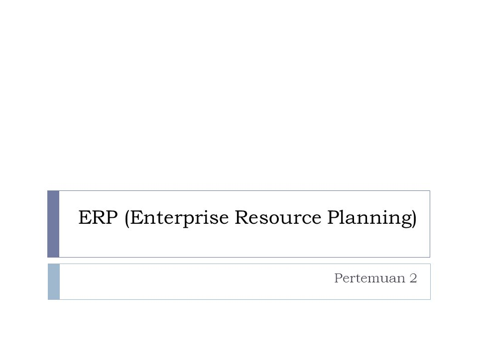 ERP (Enterprise Resource Planning) Pertemuan 2