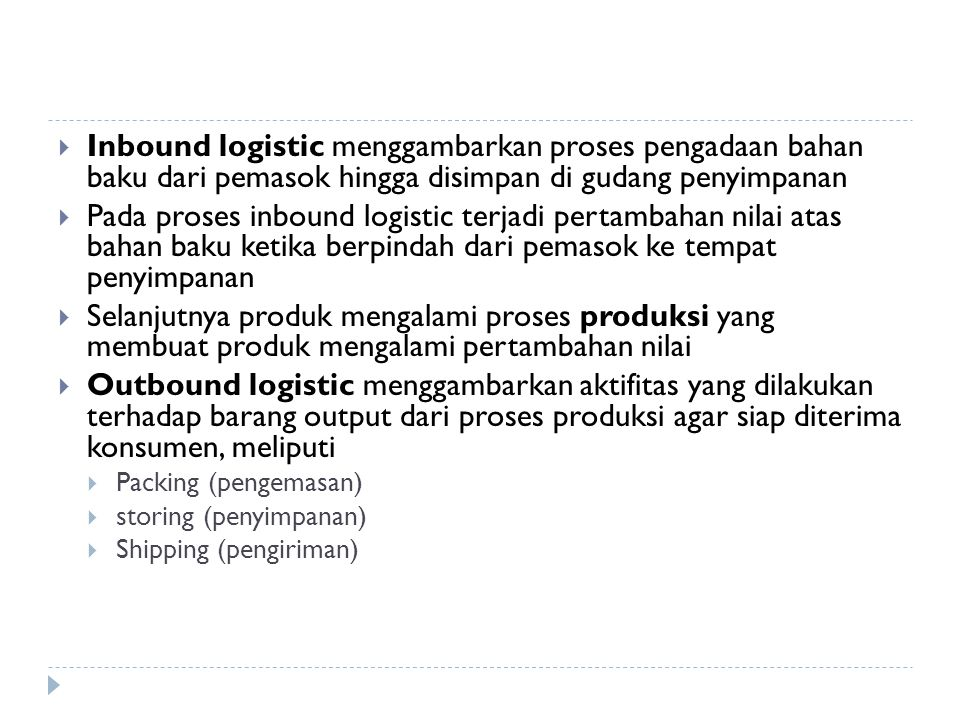  Inbound logistic menggambarkan proses pengadaan bahan baku dari pemasok hingga disimpan di gudang penyimpanan  Pada proses inbound logistic terjadi