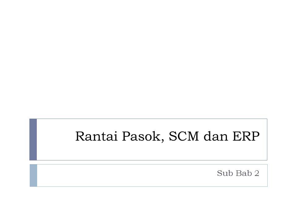 Rantai Pasok, SCM dan ERP Sub Bab 2