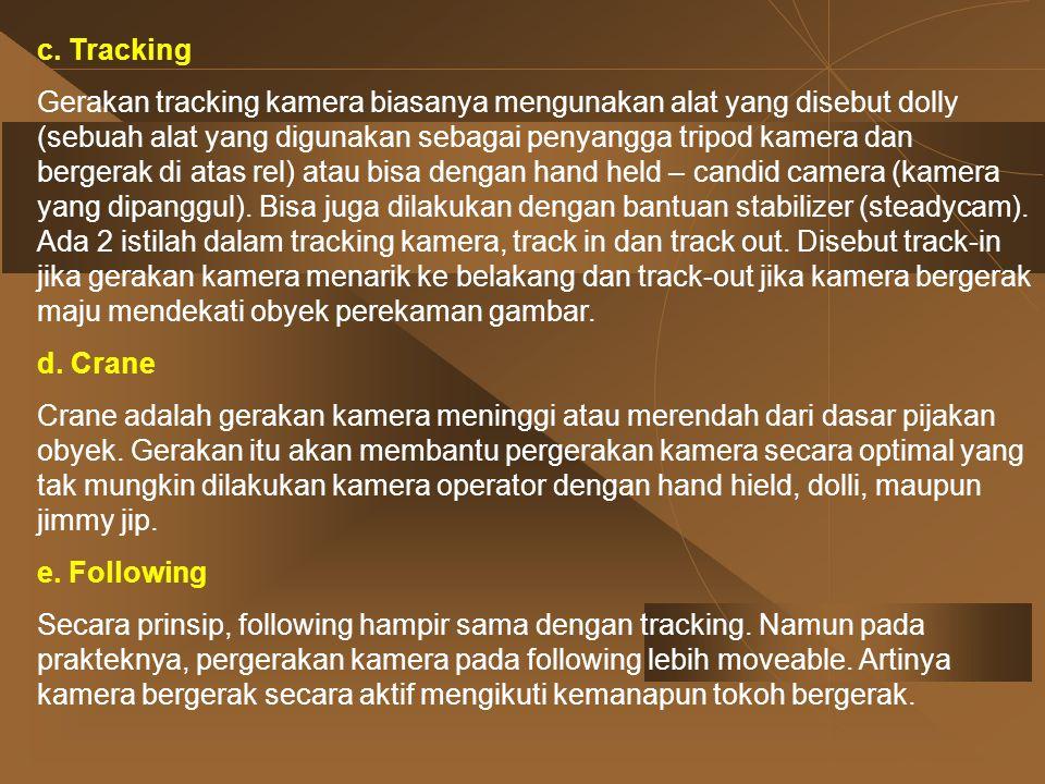 c. Tracking Gerakan tracking kamera biasanya mengunakan alat yang disebut dolly (sebuah alat yang digunakan sebagai penyangga tripod kamera dan berger