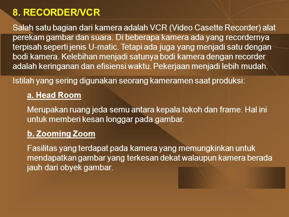 8. RECORDER/VCR Salah satu bagian dari kamera adalah VCR (Video Casette Recorder) alat perekam gambar dan suara. Di beberapa kamera ada yang recordern