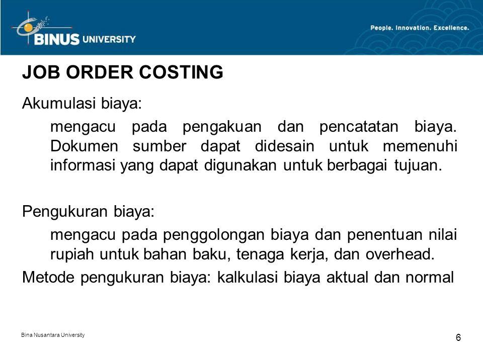 Bina Nusantara University 6 JOB ORDER COSTING Akumulasi biaya: mengacu pada pengakuan dan pencatatan biaya.