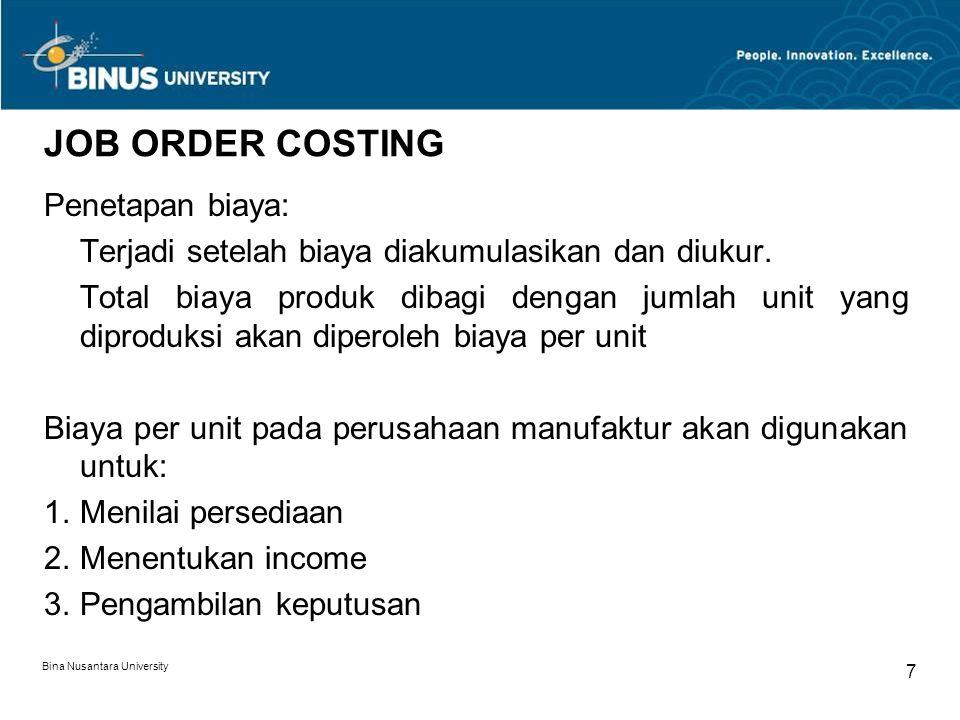 Bina Nusantara University 7 JOB ORDER COSTING Penetapan biaya: Terjadi setelah biaya diakumulasikan dan diukur.