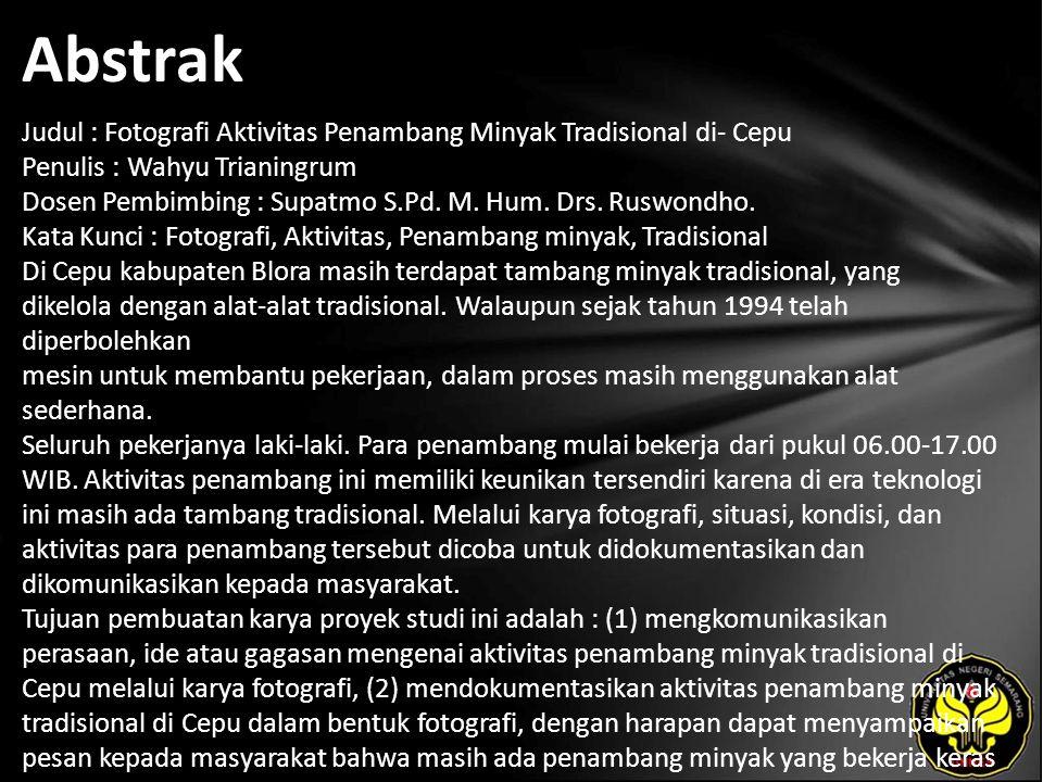 Abstrak Judul : Fotografi Aktivitas Penambang Minyak Tradisional di- Cepu Penulis : Wahyu Trianingrum Dosen Pembimbing : Supatmo S.Pd.