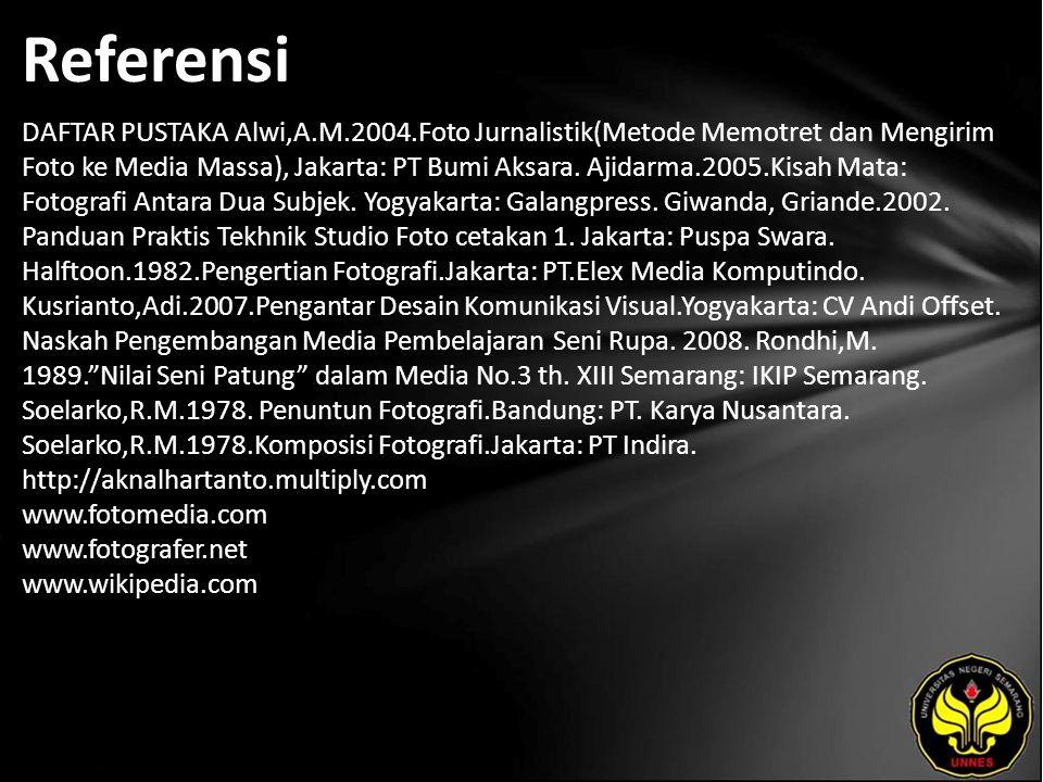 Referensi DAFTAR PUSTAKA Alwi,A.M.2004.Foto Jurnalistik(Metode Memotret dan Mengirim Foto ke Media Massa), Jakarta: PT Bumi Aksara. Ajidarma.2005.Kisa