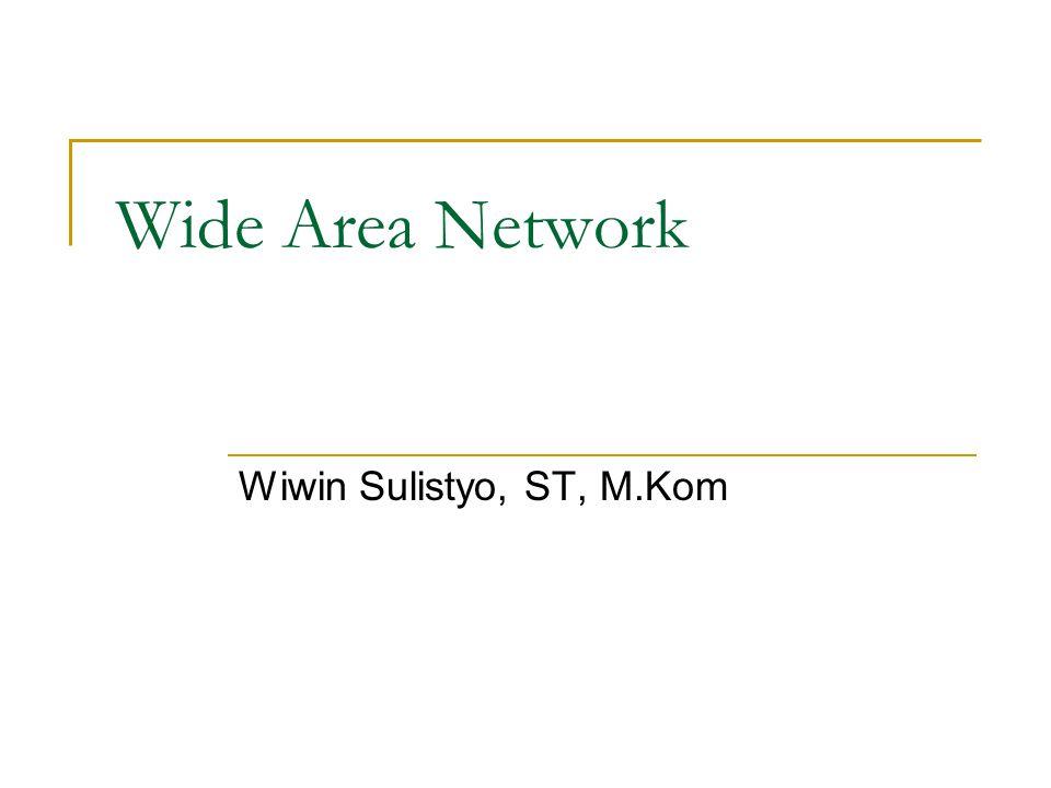 Wide Area Network Wiwin Sulistyo, ST, M.Kom