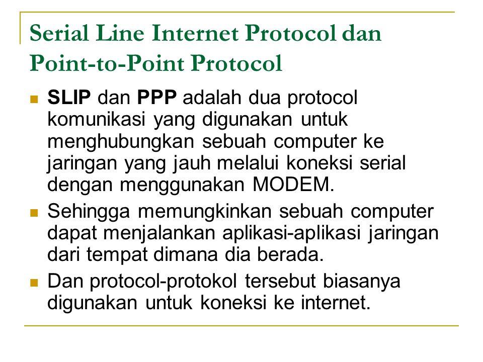 Serial Line Internet Protocol dan Point-to-Point Protocol SLIP dan PPP adalah dua protocol komunikasi yang digunakan untuk menghubungkan sebuah comput