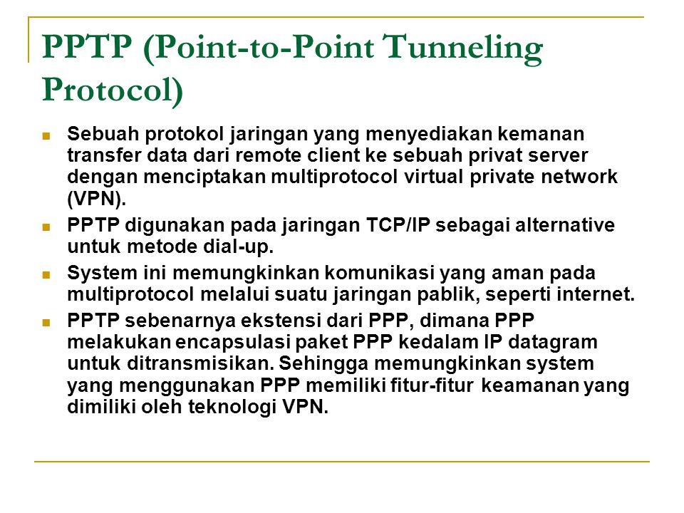 PPTP (Point-to-Point Tunneling Protocol) Sebuah protokol jaringan yang menyediakan kemanan transfer data dari remote client ke sebuah privat server de