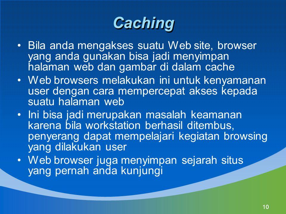 10 Caching Bila anda mengakses suatu Web site, browser yang anda gunakan bisa jadi menyimpan halaman web dan gambar di dalam cache Web browsers melaku