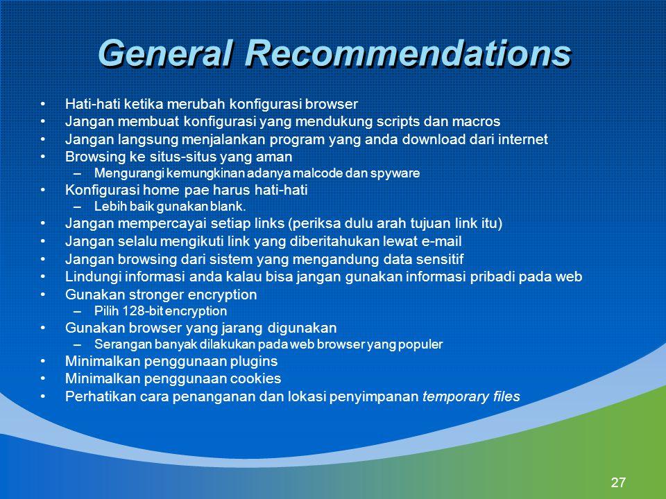 27 General Recommendations Hati-hati ketika merubah konfigurasi browser Jangan membuat konfigurasi yang mendukung scripts dan macros Jangan langsung m