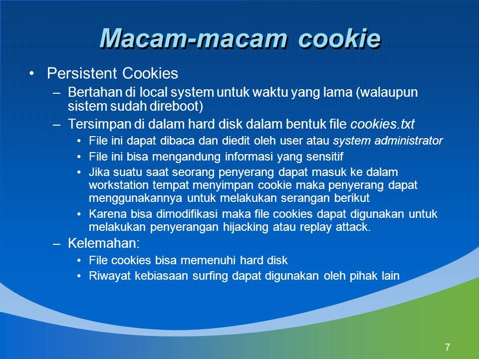 7 Macam-macam cookie Persistent Cookies –Bertahan di local system untuk waktu yang lama (walaupun sistem sudah direboot) –Tersimpan di dalam hard disk