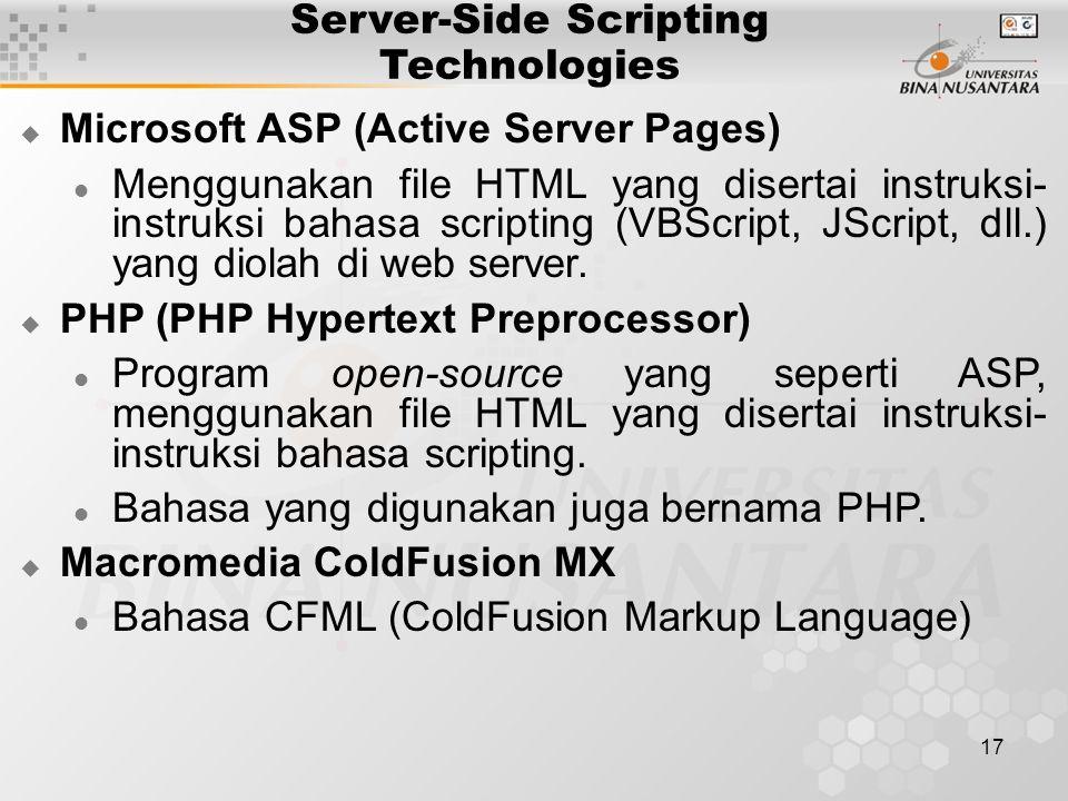17 Server-Side Scripting Technologies  Microsoft ASP (Active Server Pages) Menggunakan file HTML yang disertai instruksi- instruksi bahasa scripting