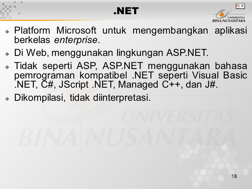 18.NET  Platform Microsoft untuk mengembangkan aplikasi berkelas enterprise.  Di Web, menggunakan lingkungan ASP.NET.  Tidak seperti ASP, ASP.NET m