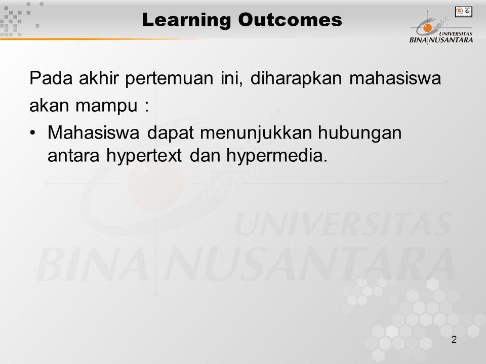 2 Learning Outcomes Pada akhir pertemuan ini, diharapkan mahasiswa akan mampu : Mahasiswa dapat menunjukkan hubungan antara hypertext dan hypermedia.