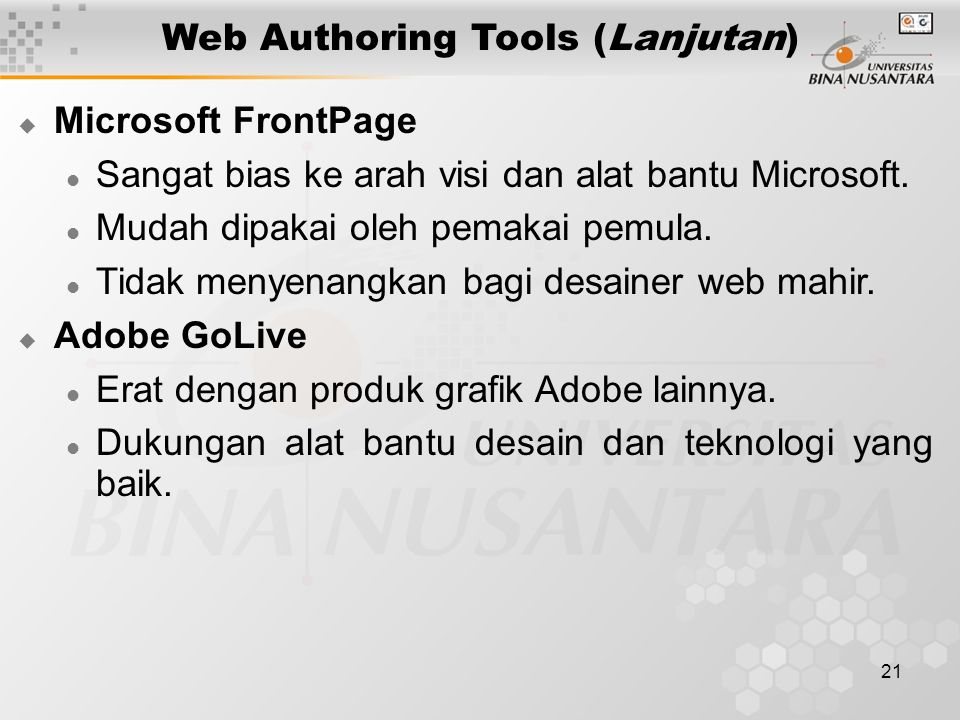 21 Web Authoring Tools (Lanjutan)  Microsoft FrontPage Sangat bias ke arah visi dan alat bantu Microsoft. Mudah dipakai oleh pemakai pemula. Tidak me
