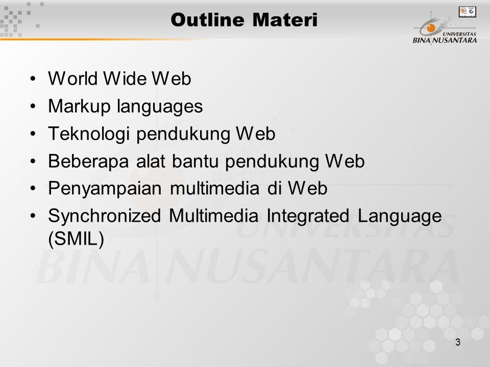 3 Outline Materi World Wide Web Markup languages Teknologi pendukung Web Beberapa alat bantu pendukung Web Penyampaian multimedia di Web Synchronized