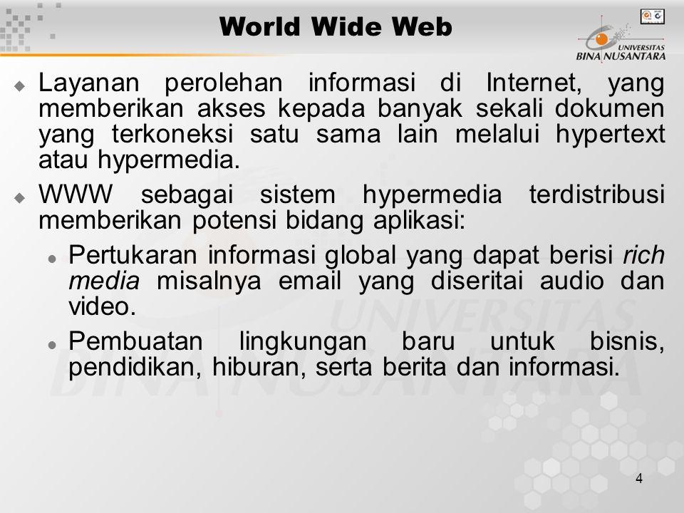 4 World Wide Web  Layanan perolehan informasi di Internet, yang memberikan akses kepada banyak sekali dokumen yang terkoneksi satu sama lain melalui