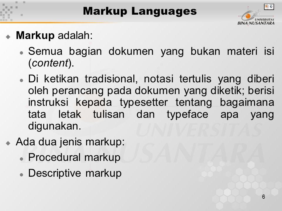 6 Markup Languages  Markup adalah: Semua bagian dokumen yang bukan materi isi (content). Di ketikan tradisional, notasi tertulis yang diberi oleh per
