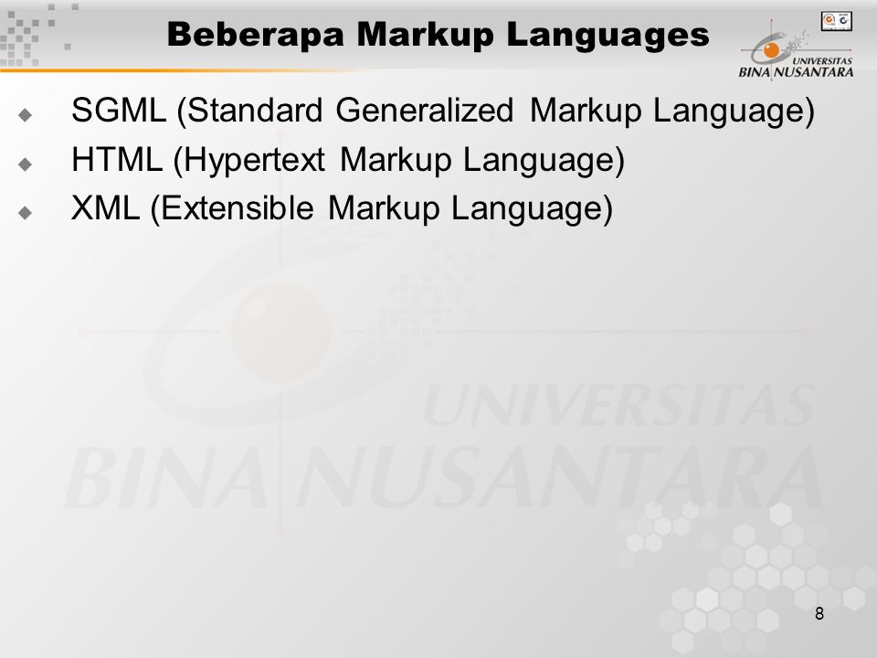 8 Beberapa Markup Languages  SGML (Standard Generalized Markup Language)  HTML (Hypertext Markup Language)  XML (Extensible Markup Language)