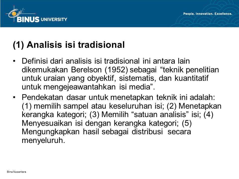 Bina Nusantara (1) Analisis isi tradisional Definisi dari analisis isi tradisional ini antara lain dikemukakan Berelson (1952) sebagai teknik penelitian untuk uraian yang obyektif, sistematis, dan kuantitatif untuk mengejeawantahkan isi media .