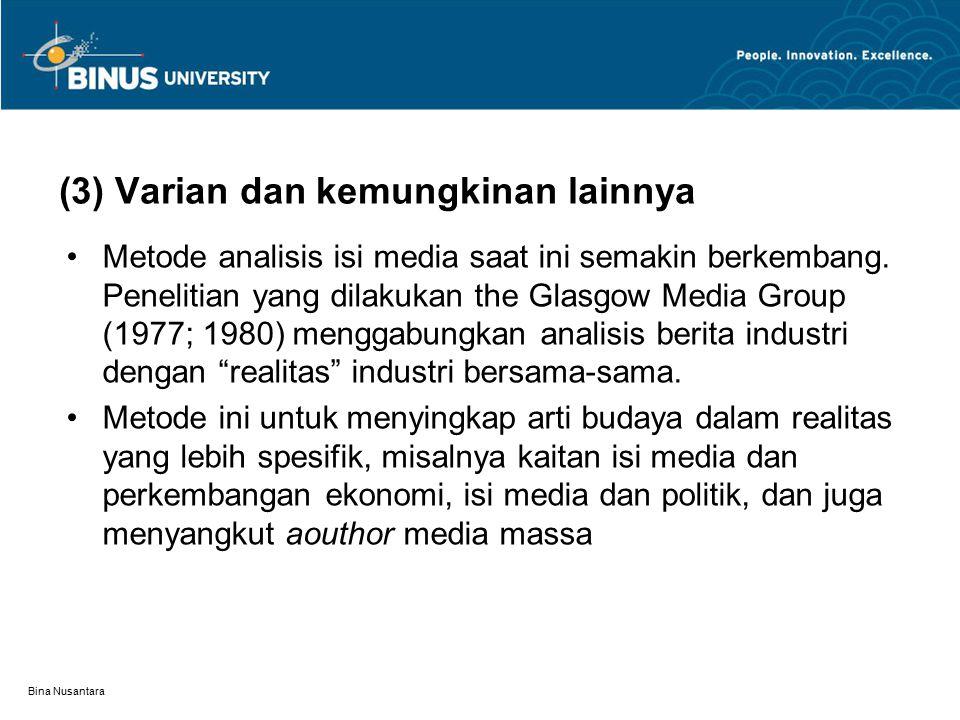 Bina Nusantara (3) Varian dan kemungkinan lainnya Metode analisis isi media saat ini semakin berkembang.