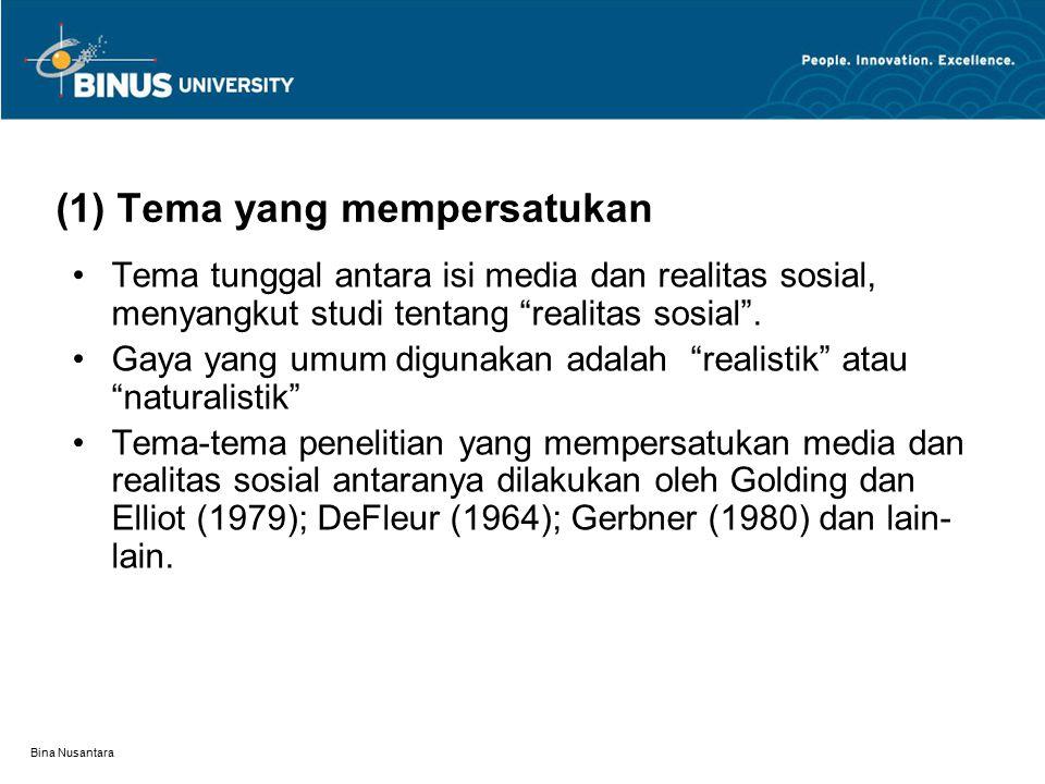 Bina Nusantara (1) Tema yang mempersatukan Tema tunggal antara isi media dan realitas sosial, menyangkut studi tentang realitas sosial .