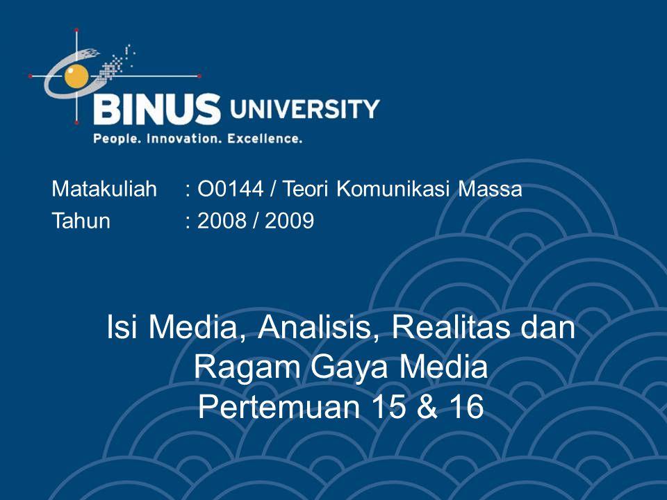 Isi Media, Analisis, Realitas dan Ragam Gaya Media Pertemuan 15 & 16 Matakuliah: O0144 / Teori Komunikasi Massa Tahun: 2008 / 2009