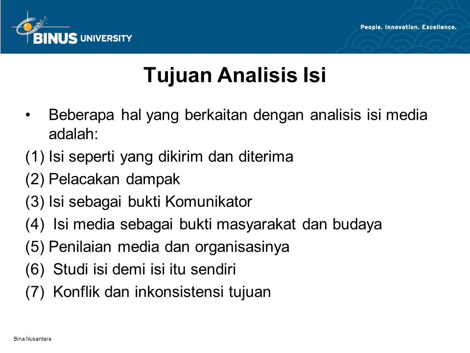 Bina Nusantara (1) Isi seperti yang dikirim dan diterima: Tujuan analisis isi, dapat diukur dengan menjawab pertanyaan: seberapa banyak dari jenis apa yang dikirim dan berapa banyak yang diterima oleh siapa.