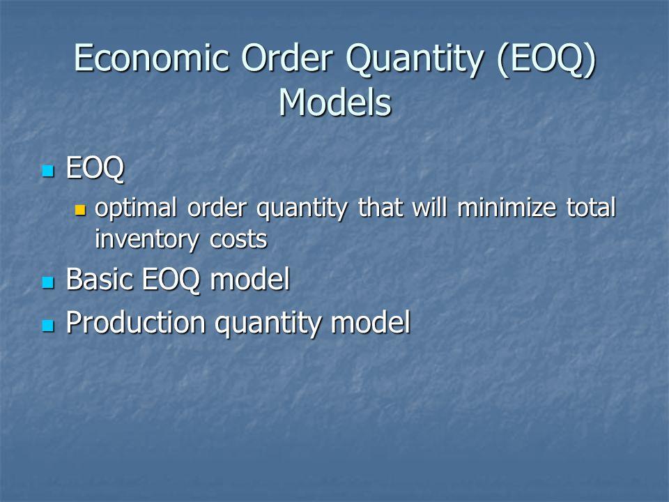 Economic Order Quantity (EOQ) Models EOQ EOQ optimal order quantity that will minimize total inventory costs optimal order quantity that will minimize