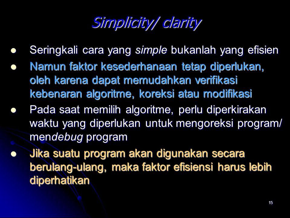 15 Simplicity/ clarity Seringkali cara yang simple bukanlah yang efisien Seringkali cara yang simple bukanlah yang efisien Namun faktor kesederhanaan