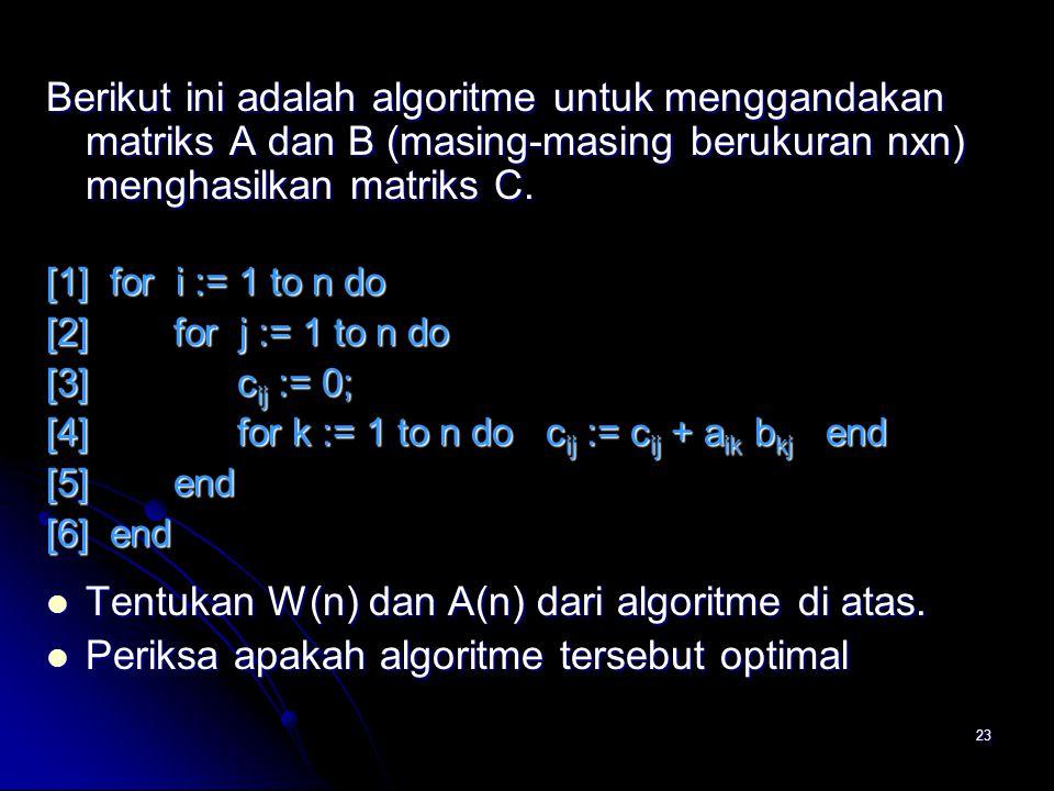 23 Berikut ini adalah algoritme untuk menggandakan matriks A dan B (masing-masing berukuran nxn) menghasilkan matriks C. [1] for i := 1 to n do [2] fo
