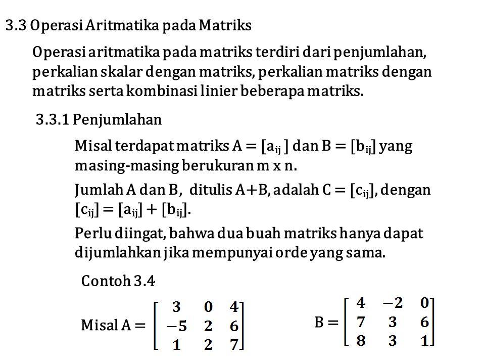 Operasi aritmatika pada matriks terdiri dari penjumlahan, perkalian skalar dengan matriks, perkalian matriks dengan matriks serta kombinasi linier beb