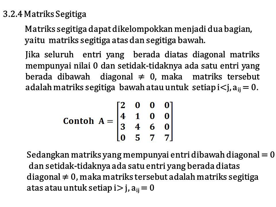 Matriks segitiga dapat dikelompokkan menjadi dua bagian, yaitu matriks segitiga atas dan segitiga bawah. 3.2.4 Matriks Segitiga Sedangkan matriks yang