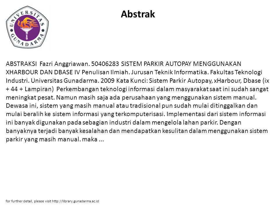 Abstrak ABSTRAKSI Fazri Anggriawan. 50406283 SISTEM PARKIR AUTOPAY MENGGUNAKAN XHARBOUR DAN DBASE IV Penulisan Ilmiah. Jurusan Teknik Informatika. Fak