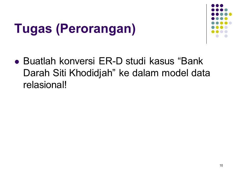 """18 Tugas (Perorangan) Buatlah konversi ER-D studi kasus """"Bank Darah Siti Khodidjah"""" ke dalam model data relasional!"""