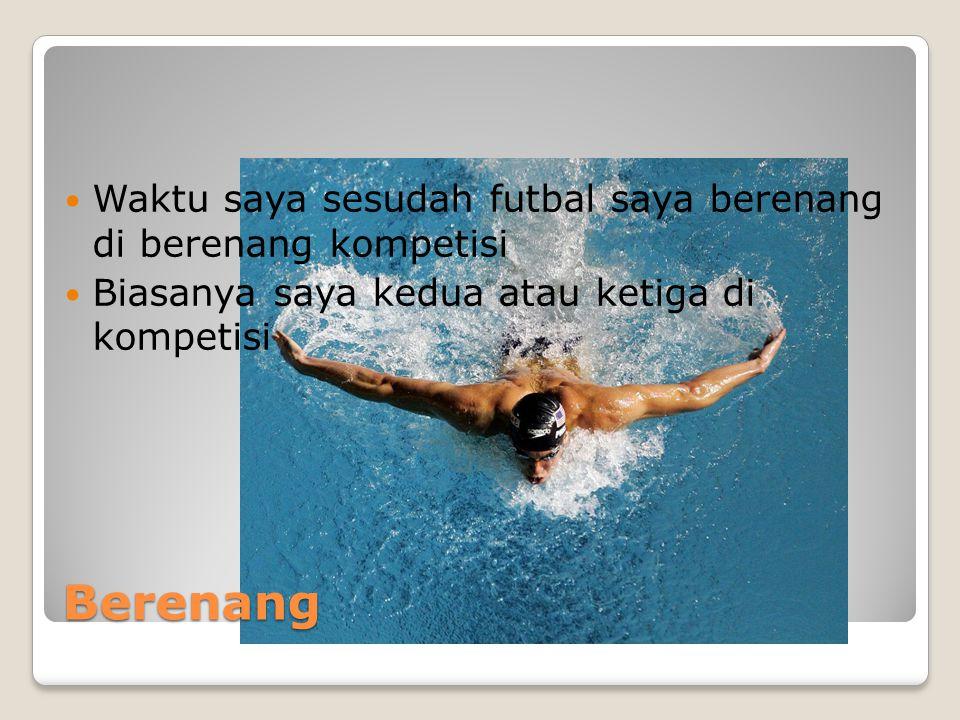 Berenang Waktu saya sesudah futbal saya berenang di berenang kompetisi Biasanya saya kedua atau ketiga di kompetisi
