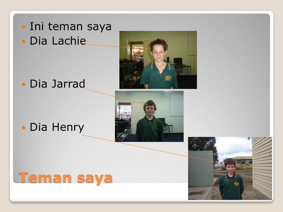 Teman saya Ini teman saya Dia Lachie Dia Jarrad Dia Henry