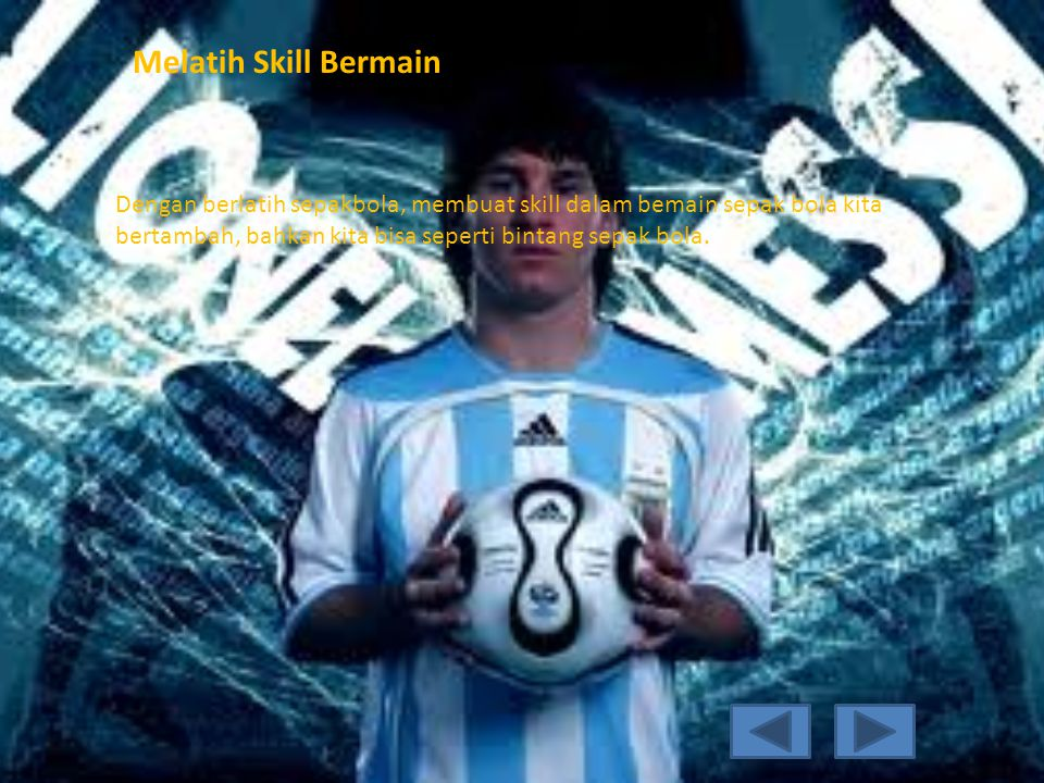 Melatih Skill Bermain Dengan berlatih sepakbola, membuat skill dalam bemain sepak bola kita bertambah, bahkan kita bisa seperti bintang sepak bola.