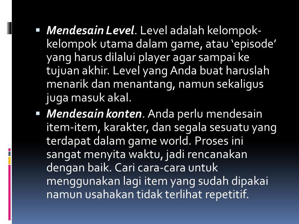  Mendesain Level. Level adalah kelompok- kelompok utama dalam game, atau 'episode' yang harus dilalui player agar sampai ke tujuan akhir. Level yang