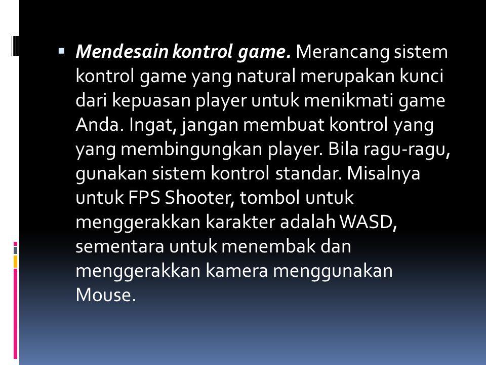  Mendesain kontrol game. Merancang sistem kontrol game yang natural merupakan kunci dari kepuasan player untuk menikmati game Anda. Ingat, jangan mem