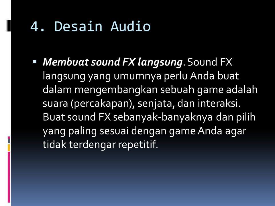 4. Desain Audio  Membuat sound FX langsung. Sound FX langsung yang umumnya perlu Anda buat dalam mengembangkan sebuah game adalah suara (percakapan),