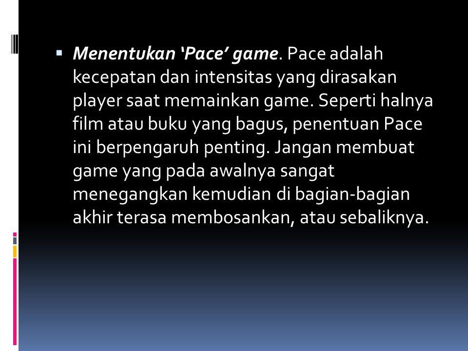  Menentukan 'Pace' game. Pace adalah kecepatan dan intensitas yang dirasakan player saat memainkan game. Seperti halnya film atau buku yang bagus, pe