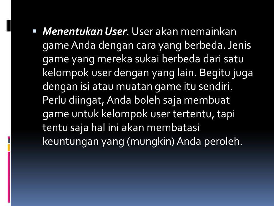  Menentukan User. User akan memainkan game Anda dengan cara yang berbeda. Jenis game yang mereka sukai berbeda dari satu kelompok user dengan yang la