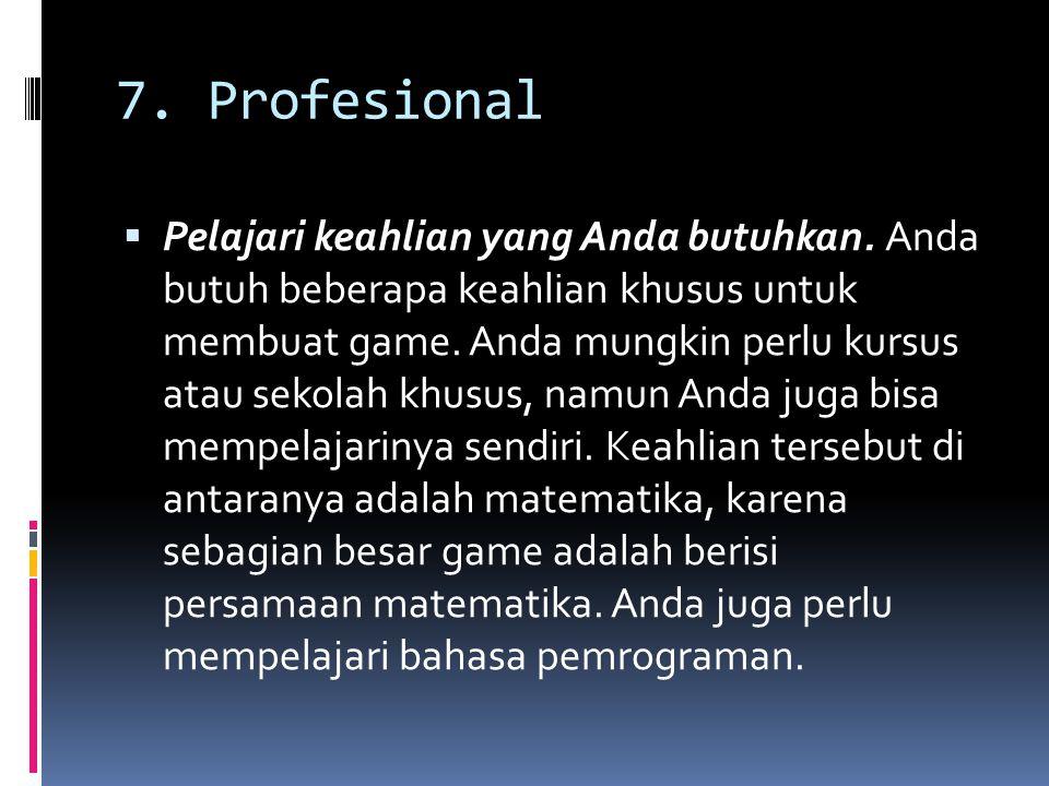 7. Profesional  Pelajari keahlian yang Anda butuhkan. Anda butuh beberapa keahlian khusus untuk membuat game. Anda mungkin perlu kursus atau sekolah