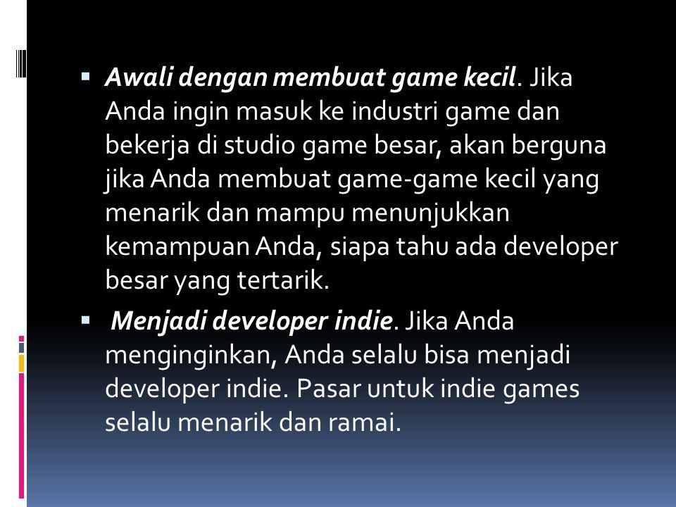  Awali dengan membuat game kecil. Jika Anda ingin masuk ke industri game dan bekerja di studio game besar, akan berguna jika Anda membuat game-game k